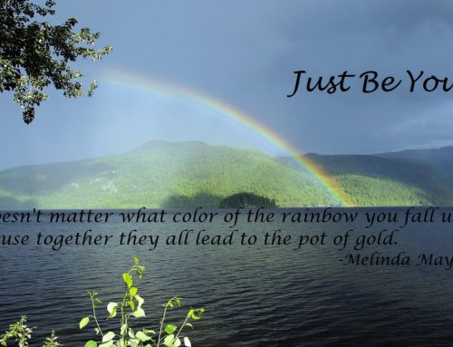 Just be you and rainbows